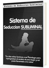 Sistema de seduccion subliminal es un completo manual de los mejores tecnicas y estrategias para seducir